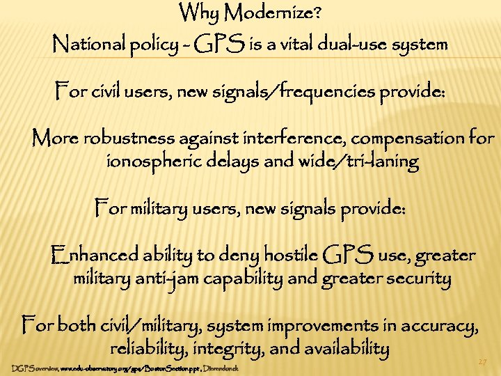 Why Modernize? National policy - GPS is a vital dual-use system For civil users,