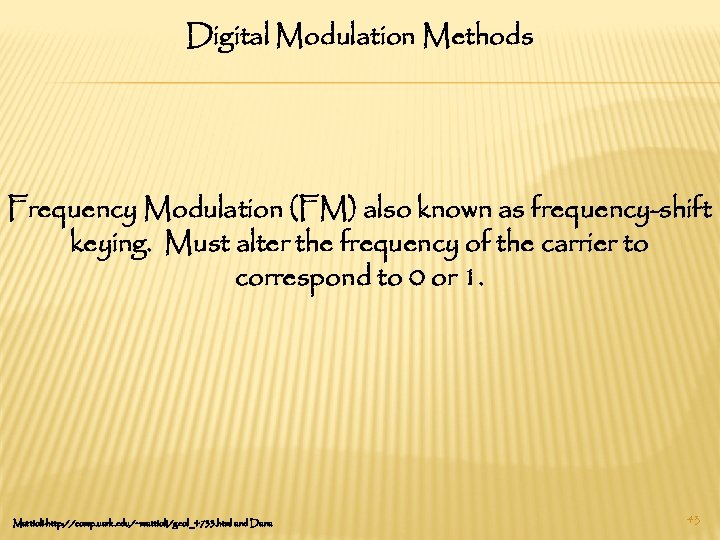 Digital Modulation Methods Frequency Modulation (FM) also known as frequency-shift keying. Must alter the