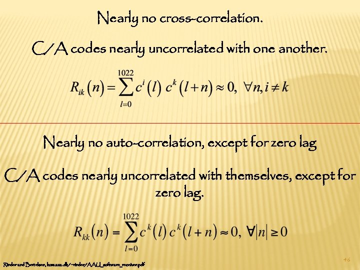 Nearly no cross-correlation. C/A codes nearly uncorrelated with one another. Nearly no auto-correlation, except