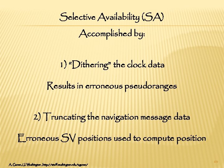 """Selective Availability (SA) Accomplished by: 1) """"Dithering"""" the clock data Results in erroneous pseudoranges"""