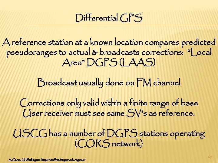 Differential GPS A reference station at a known location compares predicted pseudoranges to actual