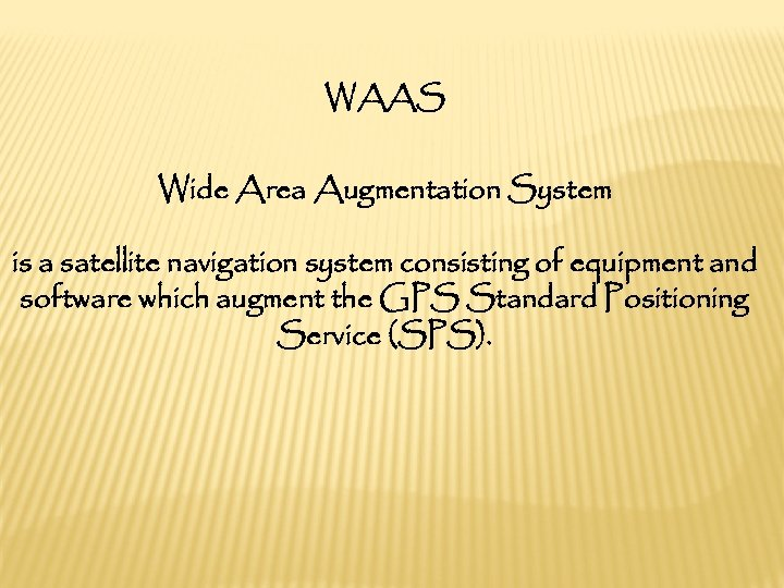 WAAS Wide Area Augmentation System is a satellite navigation system consisting of equipment and