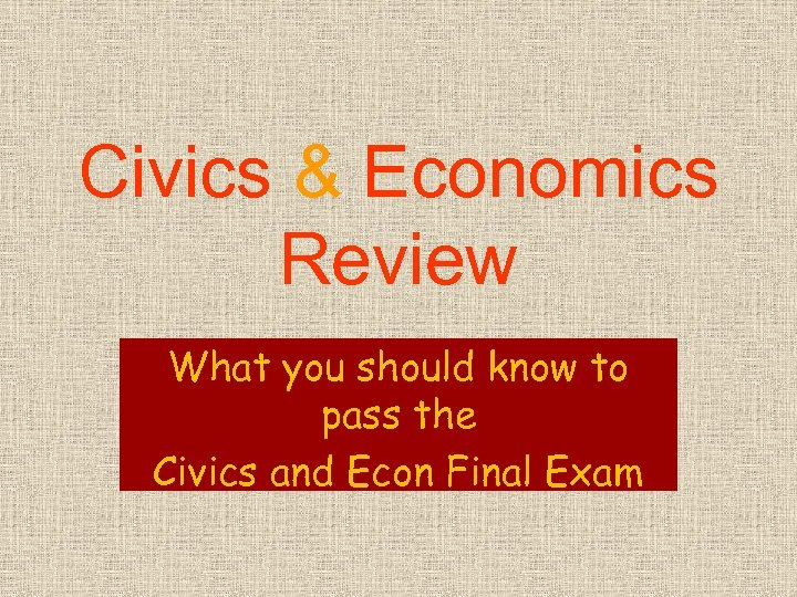 Civics & Economics Review What you should know to pass the Civics and Econ