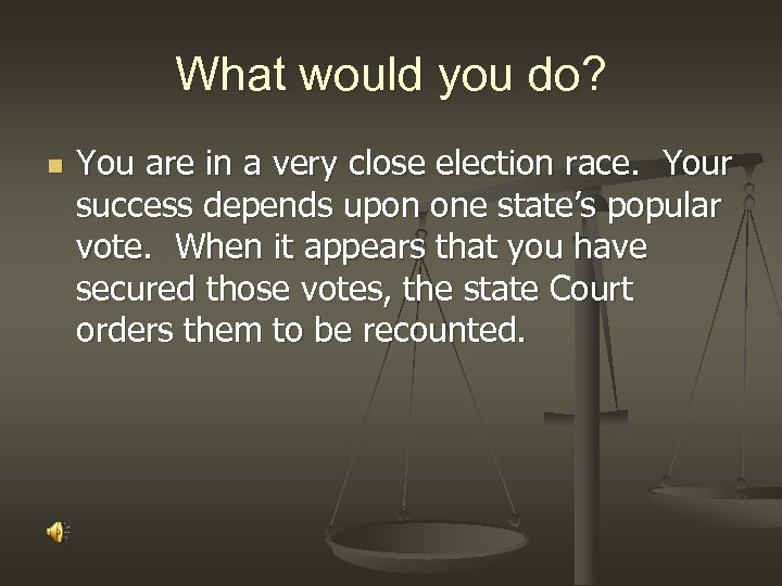 What would you do? n You are in a very close election race. Your