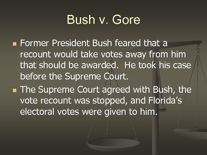 Bush v. Gore n n Former President Bush feared that a recount would take