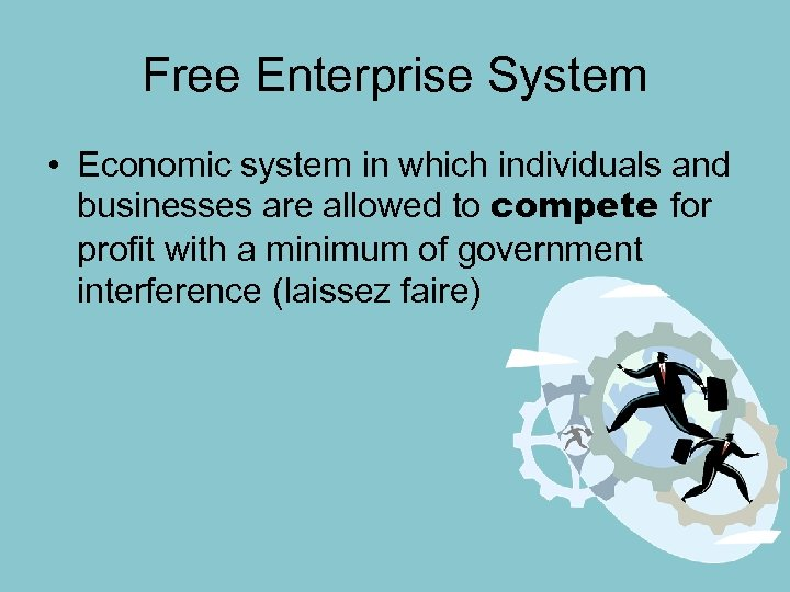 Free Enterprise System • Economic system in which individuals and businesses are allowed to