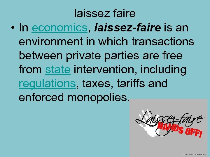 laissez faire • In economics, laissez-faire is an environment in which transactions between private