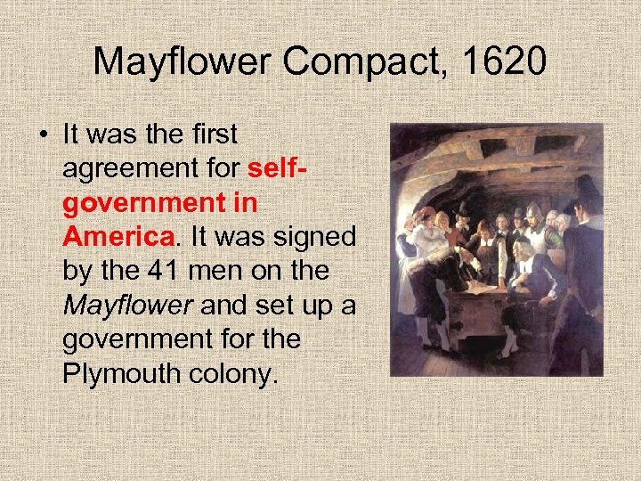 Mayflower Compact, 1620 • It was the first agreement for selfgovernment in America. It