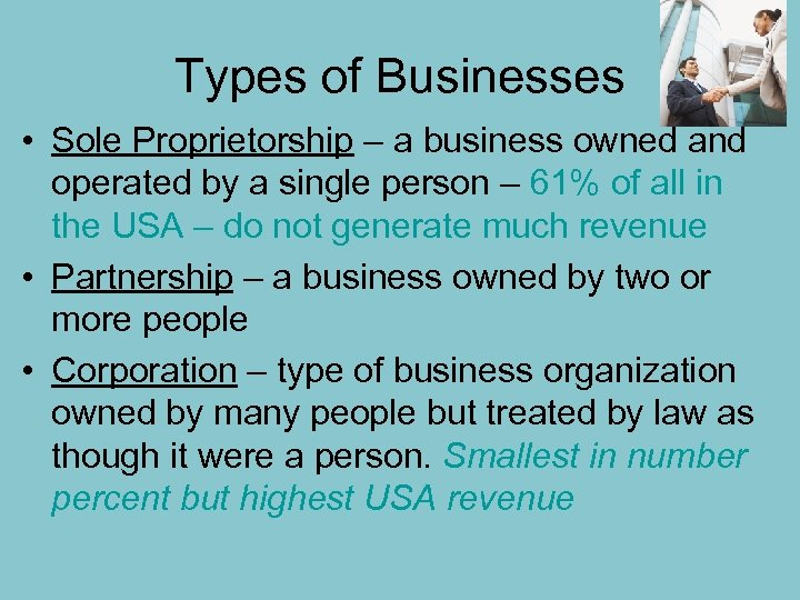Types of Businesses • Sole Proprietorship – a business owned and operated by a