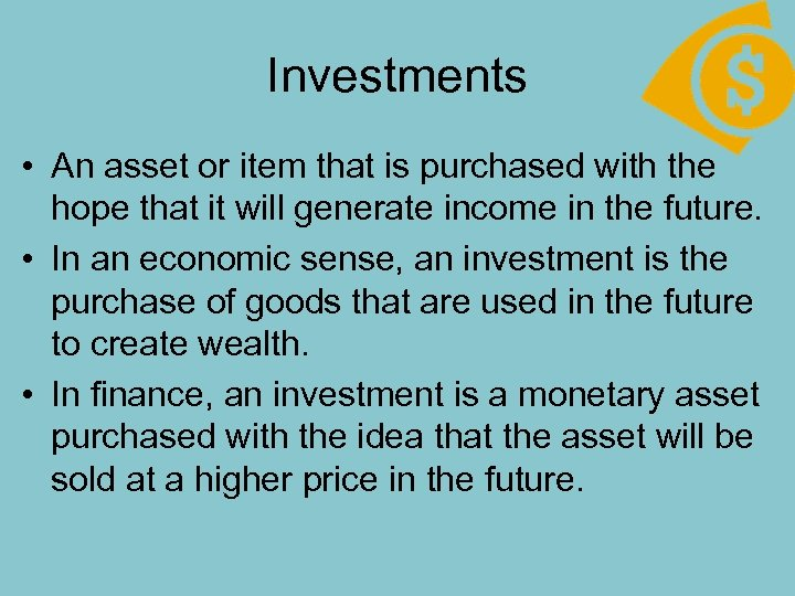 Investments • An asset or item that is purchased with the hope that it