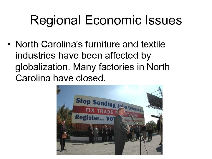 Regional Economic Issues • North Carolina's furniture and textile industries have been affected by