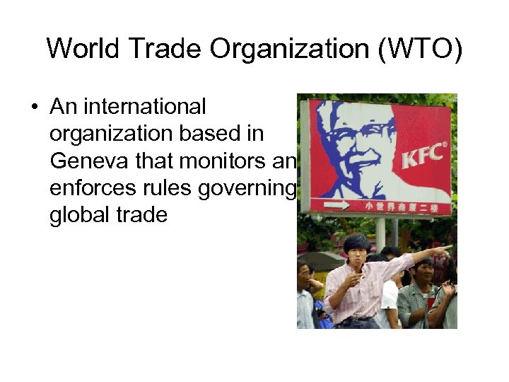 World Trade Organization (WTO) • An international organization based in Geneva that monitors and