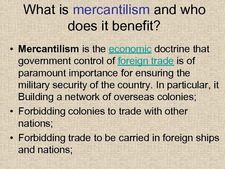 What is mercantilism and who does it benefit? • Mercantilism is the economic doctrine