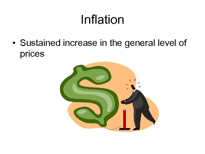 Inflation • Sustained increase in the general level of prices