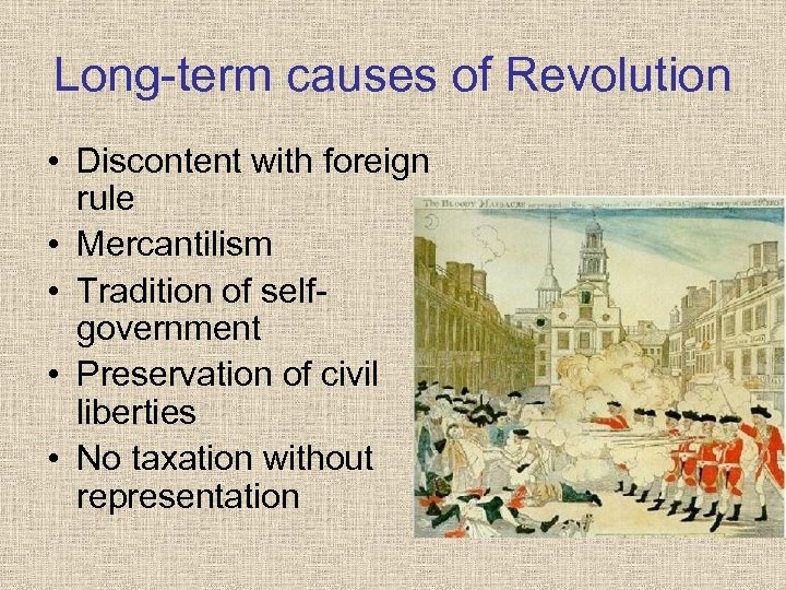 Long-term causes of Revolution • Discontent with foreign rule • Mercantilism • Tradition of