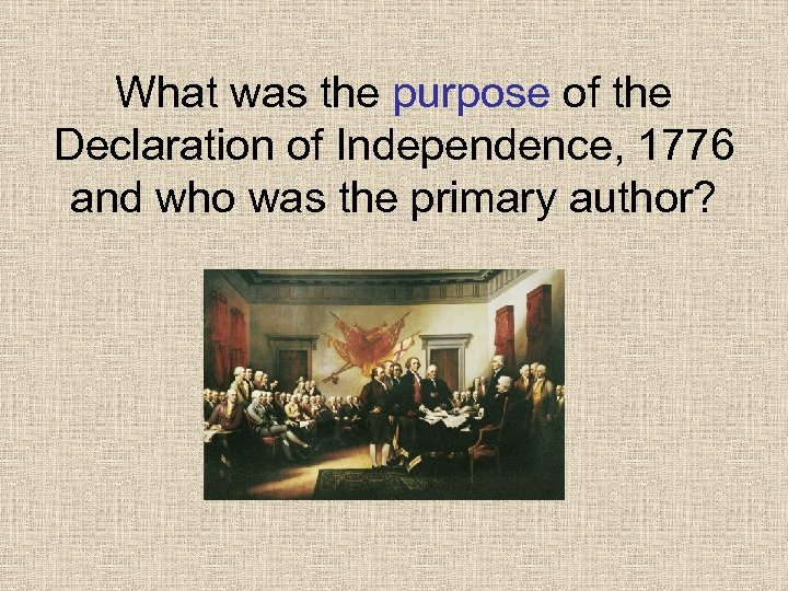 What was the purpose of the Declaration of Independence, 1776 and who was the