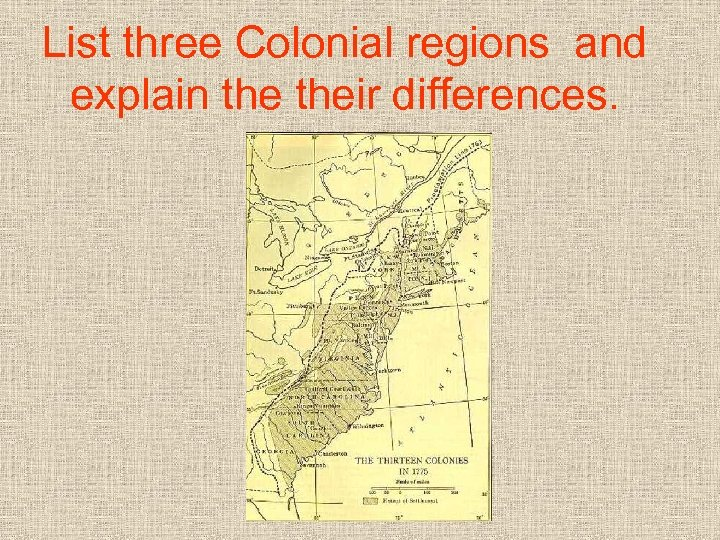List three Colonial regions and explain their differences.