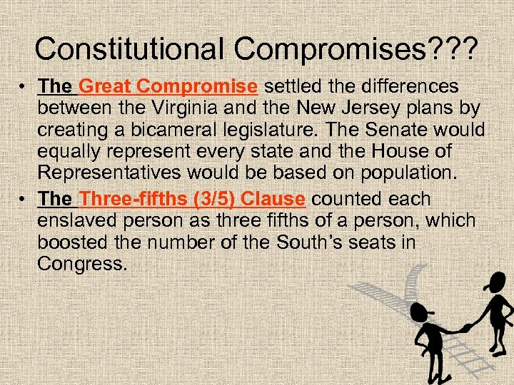 Constitutional Compromises? ? ? • The Great Compromise settled the differences between the Virginia