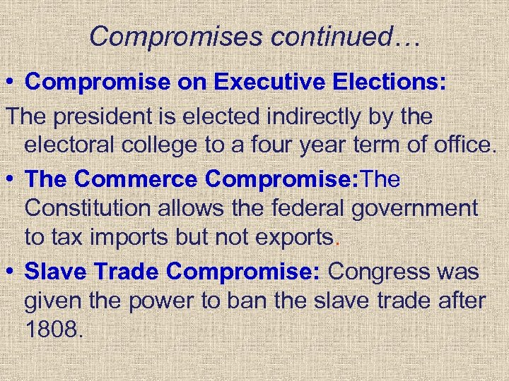 Compromises continued… • Compromise on Executive Elections: The president is elected indirectly by the