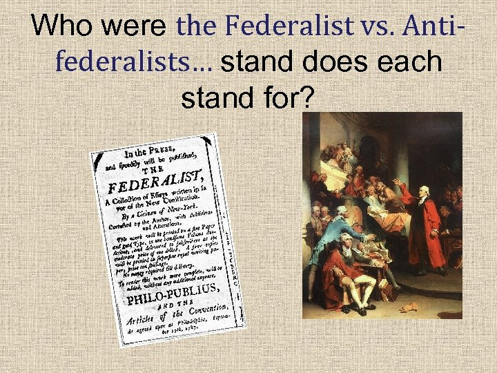 Who were the Federalist vs. Antifederalists… stand does each stand for?