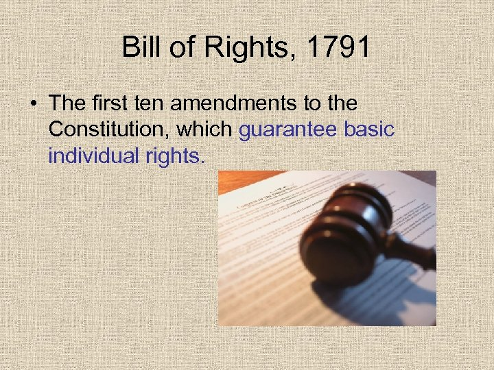 Bill of Rights, 1791 • The first ten amendments to the Constitution, which guarantee