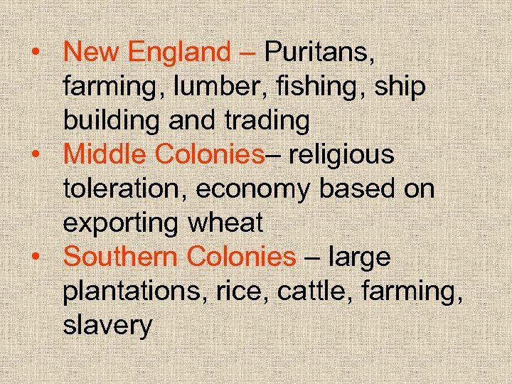 • New England – Puritans, farming, lumber, fishing, ship building and trading •