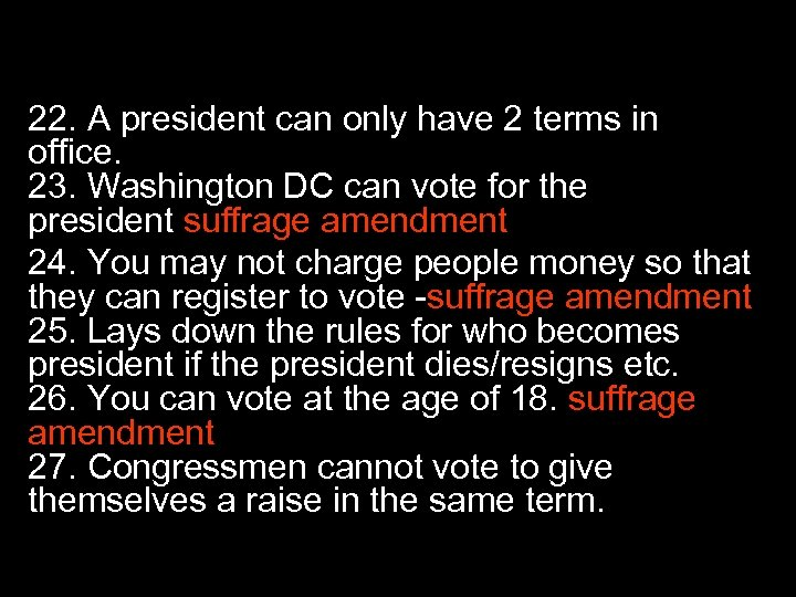 AMENDMENTS 22. A president can only have 2 terms in office. 23. Washington DC