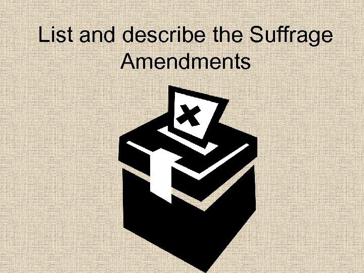List and describe the Suffrage Amendments
