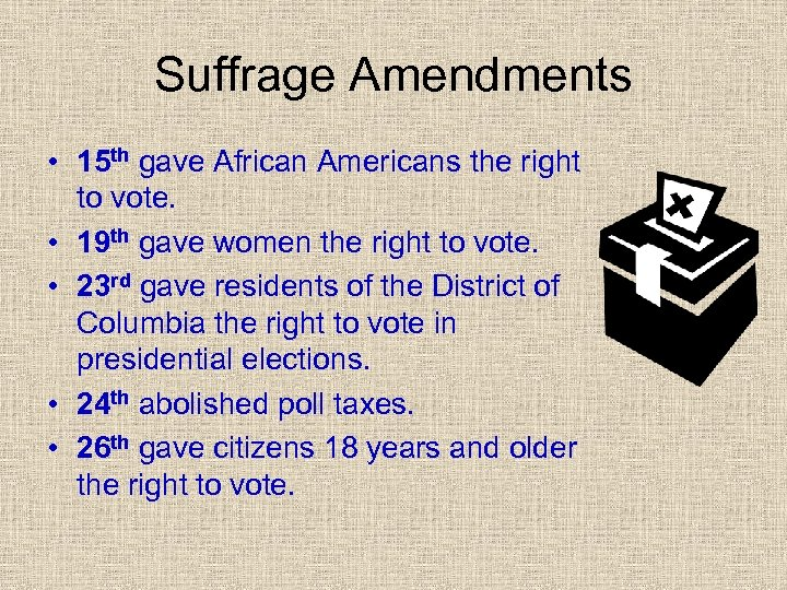 Suffrage Amendments • 15 th gave African Americans the right to vote. • 19