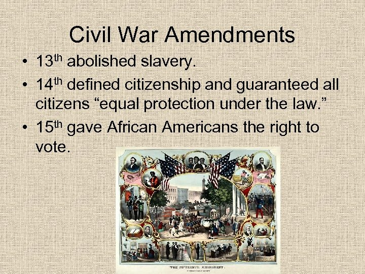Civil War Amendments • 13 th abolished slavery. • 14 th defined citizenship and