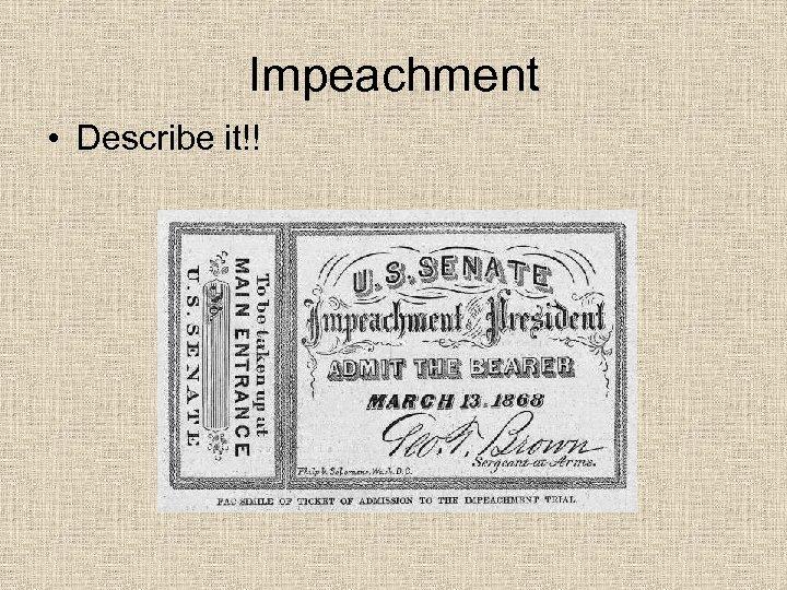 Impeachment • Describe it!!