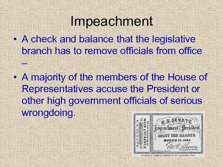 Impeachment • A check and balance that the legislative branch has to remove officials