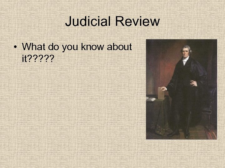 Judicial Review • What do you know about it? ? ?