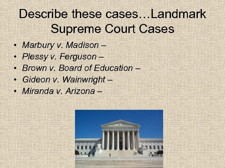 Describe these cases…Landmark Supreme Court Cases • • • Marbury v. Madison – Plessy