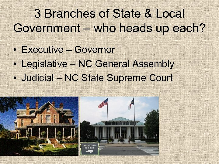 3 Branches of State & Local Government – who heads up each? • Executive