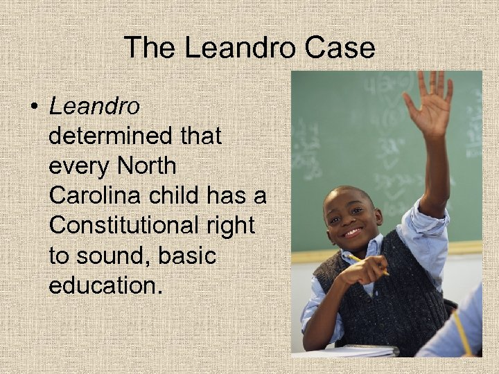The Leandro Case • Leandro determined that every North Carolina child has a Constitutional