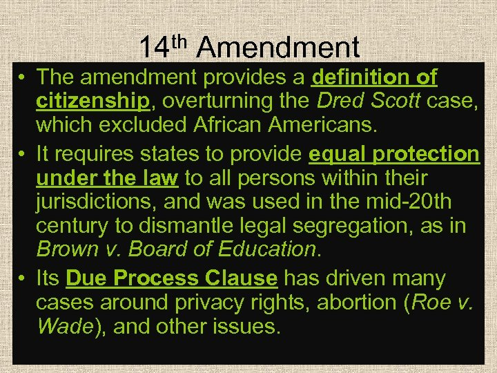 14 th Amendment • The amendment provides a definition of citizenship, overturning the Dred