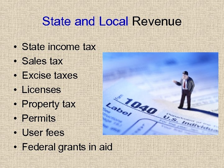 State and Local Revenue • • State income tax Sales tax Excise taxes Licenses