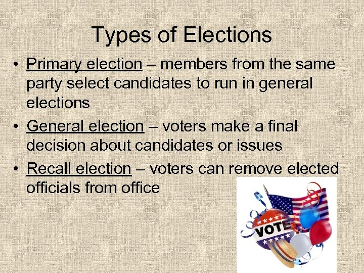 Types of Elections • Primary election – members from the same party select candidates