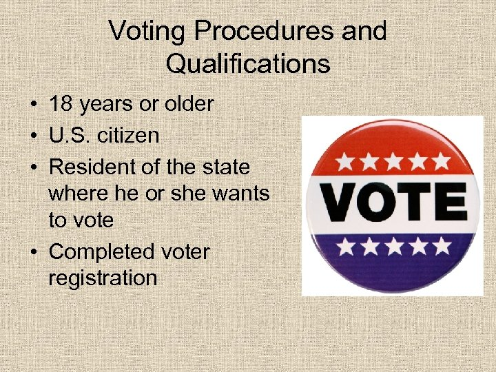 Voting Procedures and Qualifications • 18 years or older • U. S. citizen •