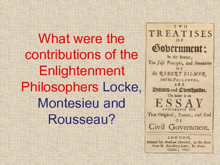 What were the contributions of the Enlightenment Philosophers Locke, Montesieu and Rousseau?