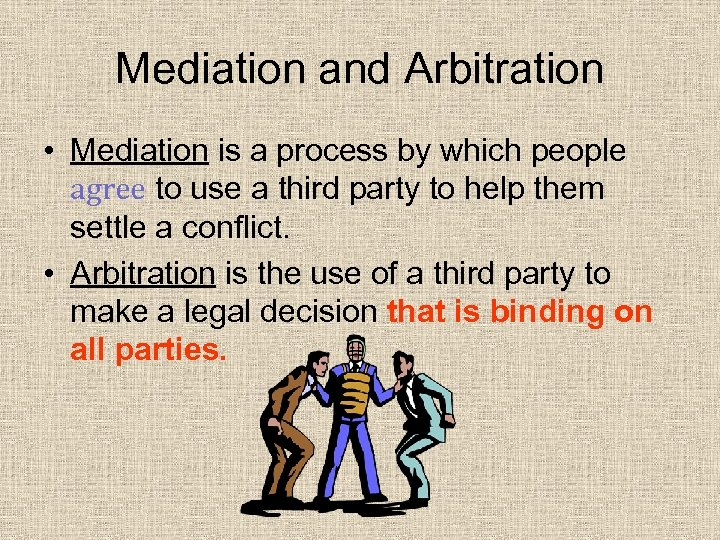 Mediation and Arbitration • Mediation is a process by which people agree to use