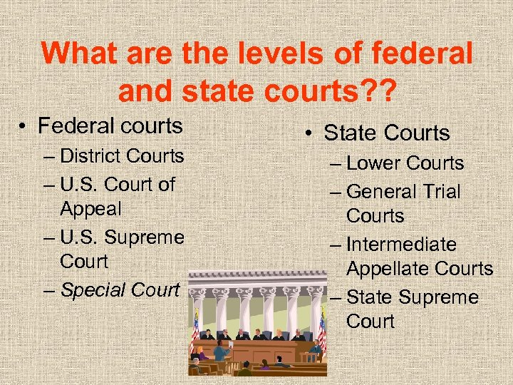 What are the levels of federal and state courts? ? • Federal courts –