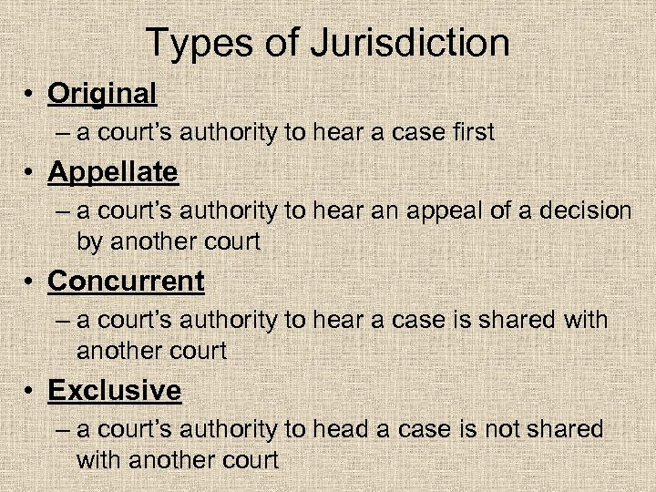 Types of Jurisdiction • Original – a court's authority to hear a case first