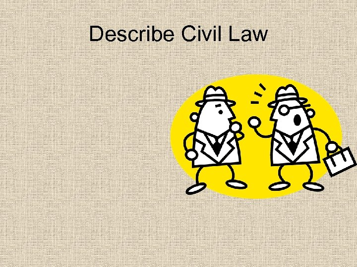 Describe Civil Law