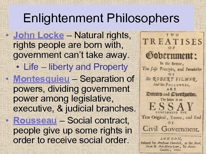 Enlightenment Philosophers • John Locke – Natural rights, rights people are born with, government