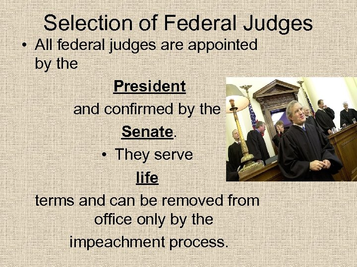 Selection of Federal Judges • All federal judges are appointed by the President and