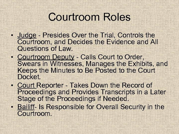 Courtroom Roles • Judge - Presides Over the Trial, Controls the Courtroom, and Decides