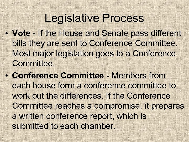 Legislative Process • Vote - If the House and Senate pass different bills they