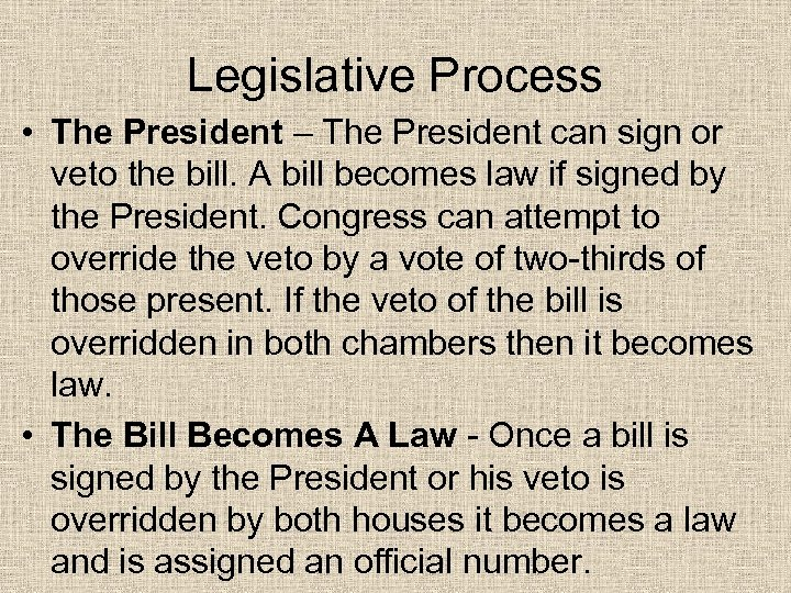 Legislative Process • The President – The President can sign or veto the bill.